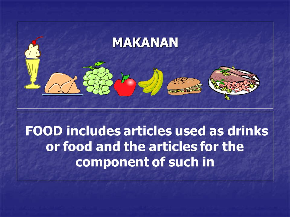 MAKANAN FOOD includes articles used as drinks or food and the articles for the component of such in