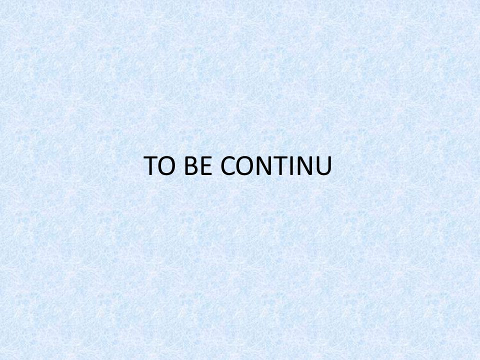 TO BE CONTINU