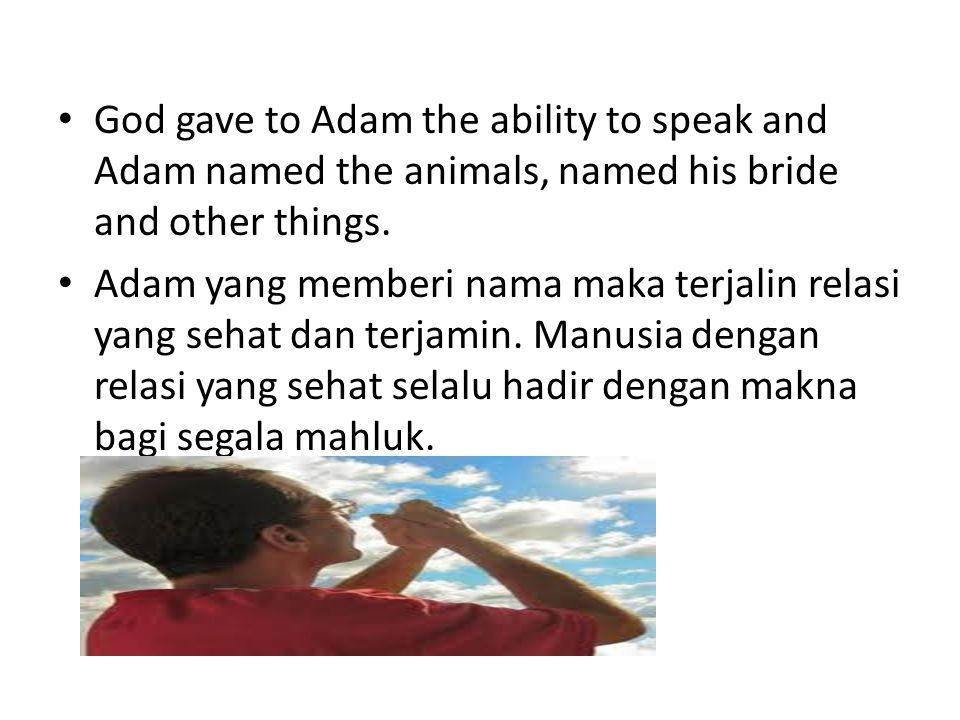 God gave to Adam the ability to speak and Adam named the animals, named his bride and other things.