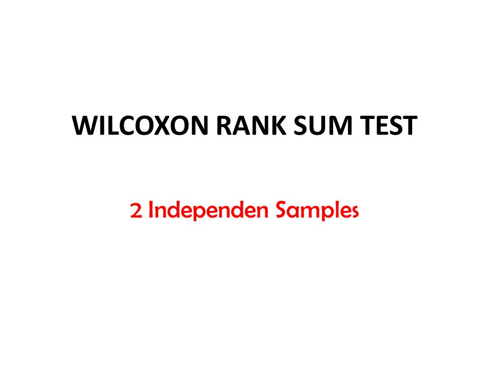 WILCOXON RANK SUM TEST 2 Independen Samples