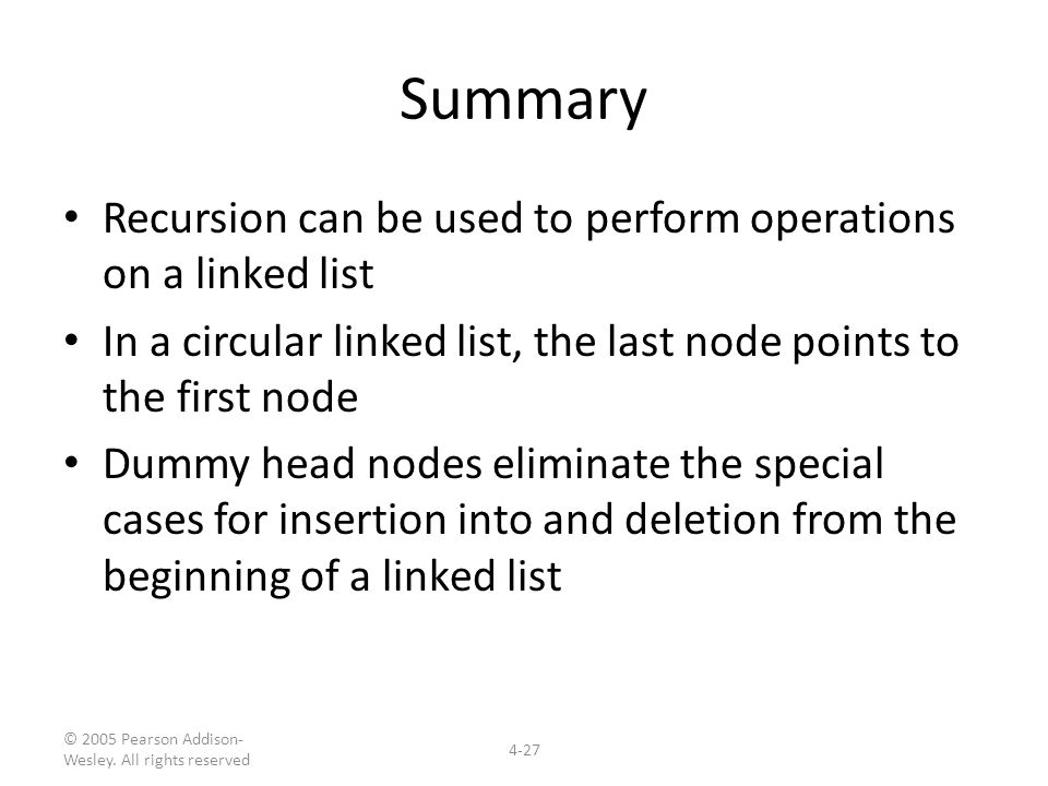 Summary Recursion can be used to perform operations on a linked list