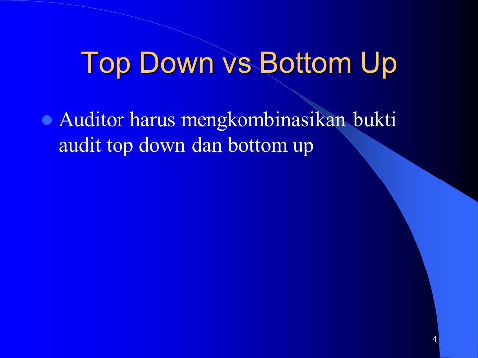 Top Down vs Bottom Up Auditor harus mengkombinasikan bukti audit top down dan bottom up