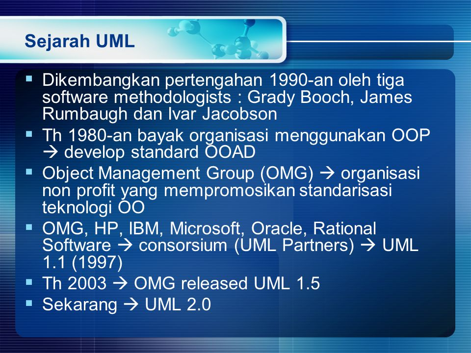 Sejarah UML Dikembangkan pertengahan 1990-an oleh tiga software methodologists : Grady Booch, James Rumbaugh dan Ivar Jacobson.