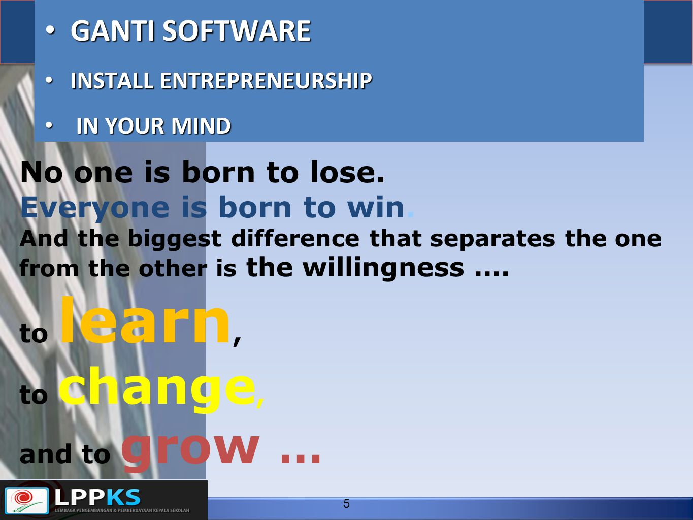 GANTI SOFTWARE No one is born to lose. Everyone is born to win.