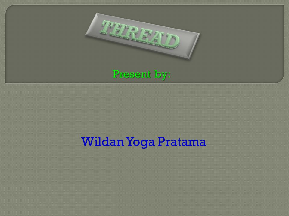 Present by: THREAD Wildan Yoga Pratama