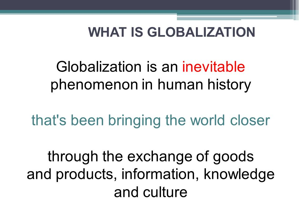 Globalization is an inevitable phenomenon in human history