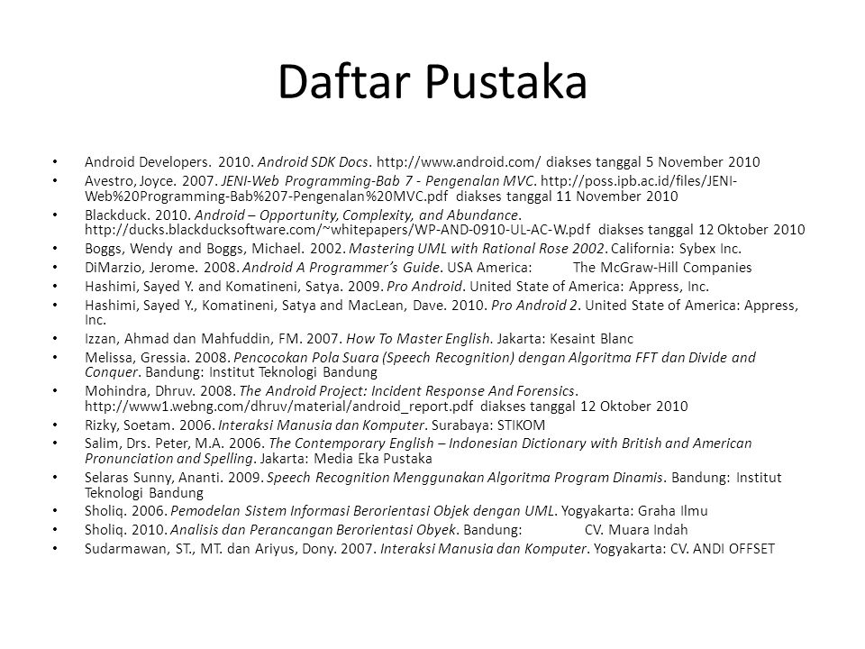 Daftar Pustaka Android Developers. 2010. Android SDK Docs. http://www.android.com/ diakses tanggal 5 November 2010.