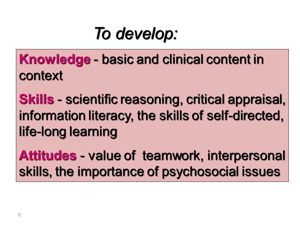 To develop: Knowledge - basic and clinical content in context