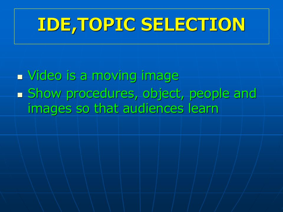 IDE,TOPIC SELECTION Video is a moving image