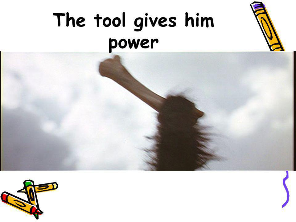The tool gives him power