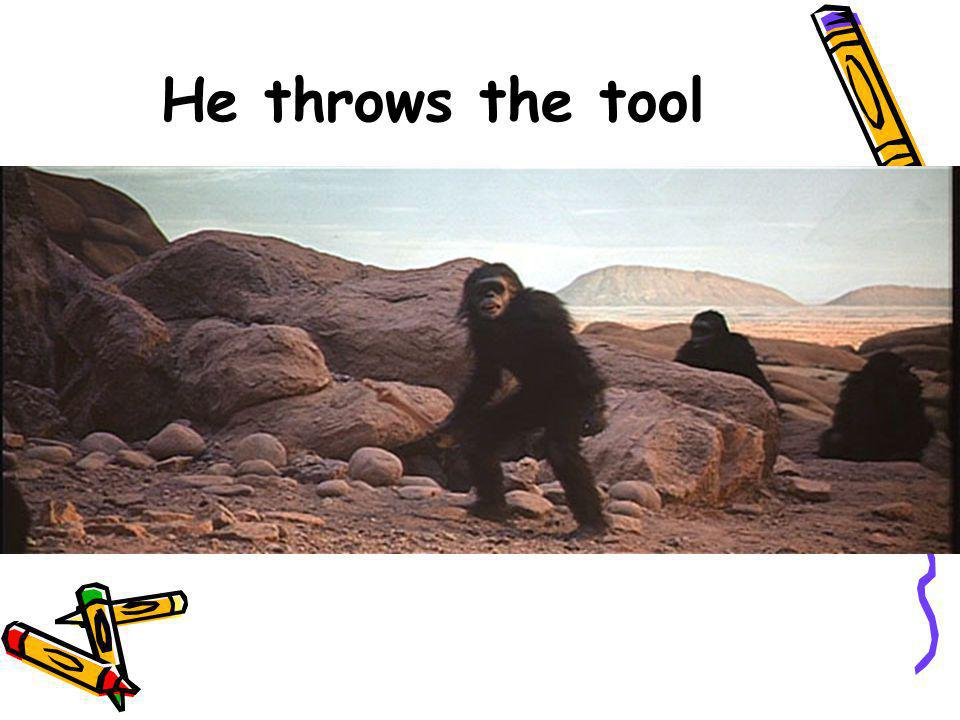 He throws the tool 11