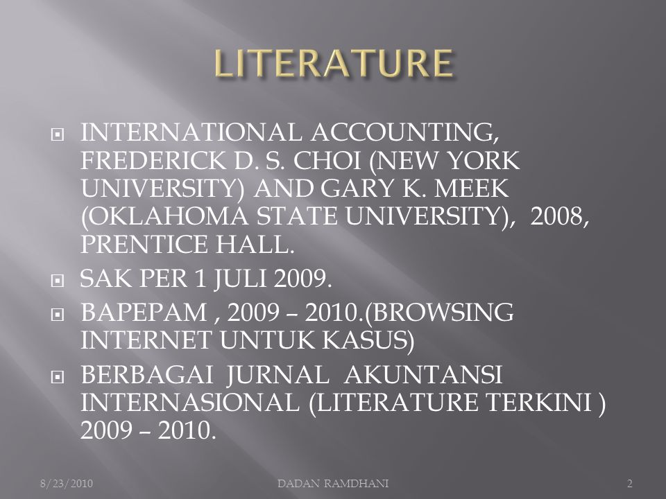 LITERATURE INTERNATIONAL ACCOUNTING, FREDERICK D. S. CHOI (NEW YORK UNIVERSITY) AND GARY K. MEEK (OKLAHOMA STATE UNIVERSITY), 2008, PRENTICE HALL.