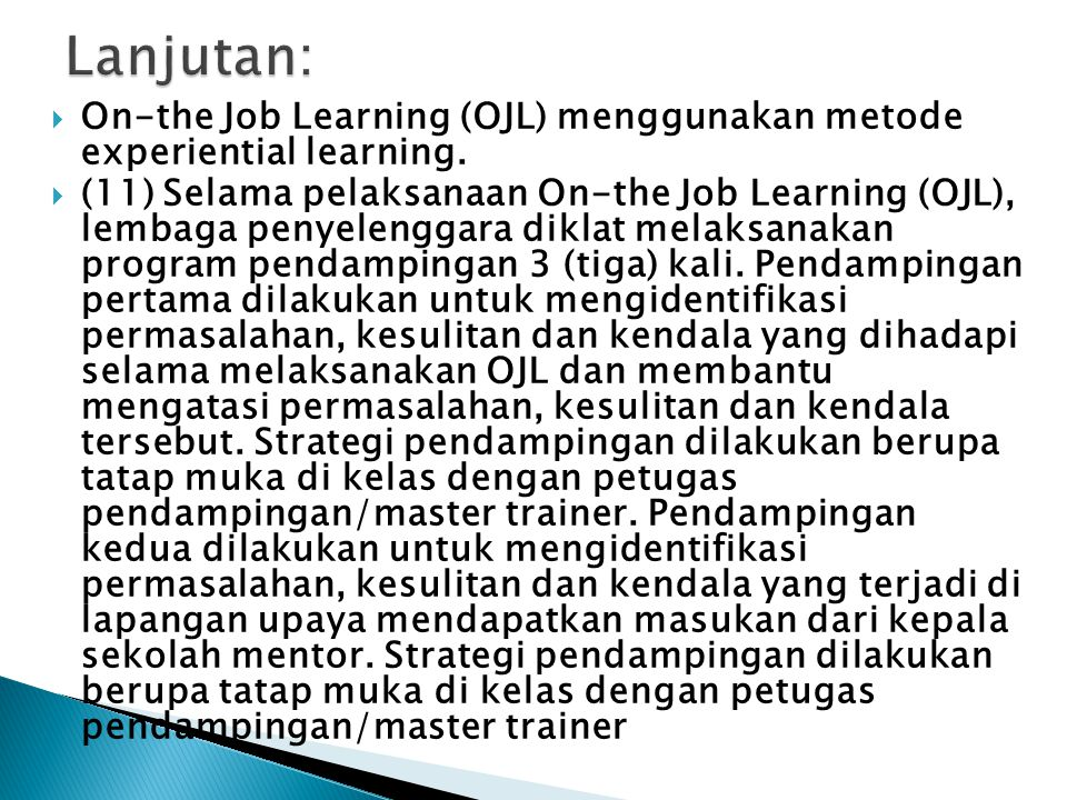 Lanjutan: On-the Job Learning (OJL) menggunakan metode experiential learning.