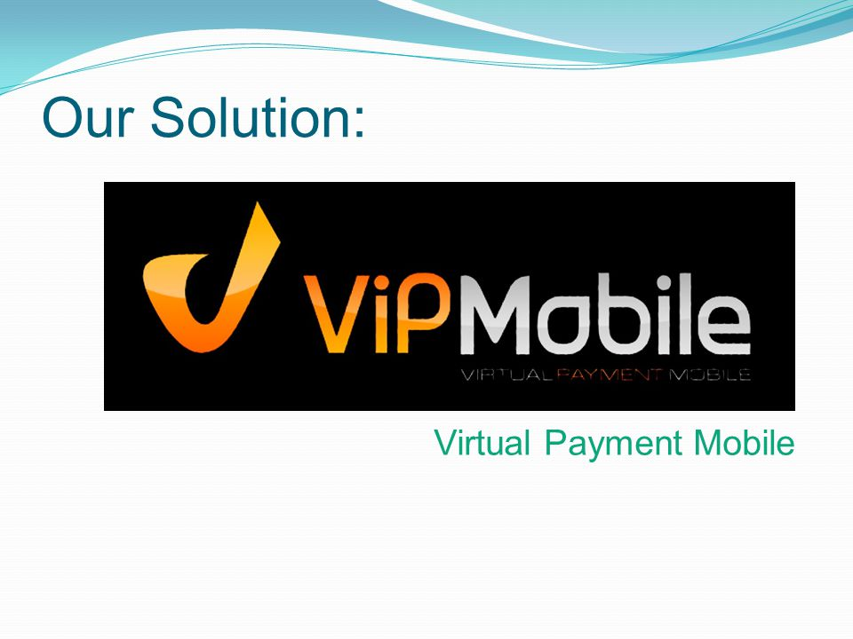 Our Solution: Virtual Payment Mobile
