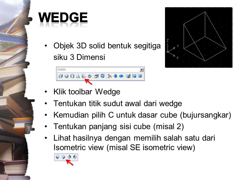 WEDGE Objek 3D solid bentuk segitiga siku 3 Dimensi Klik toolbar Wedge