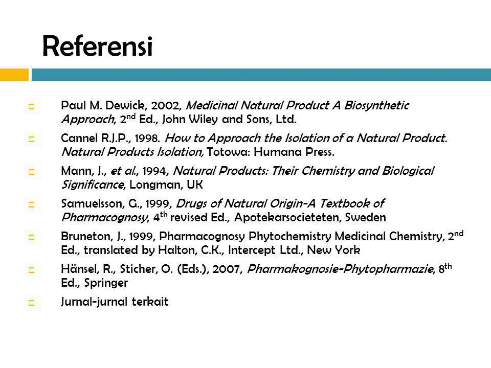 Referensi Paul M. Dewick, 2002, Medicinal Natural Product A Biosynthetic Approach, 2nd Ed., John Wiley and Sons, Ltd.