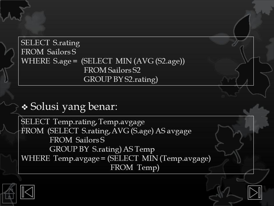 Solusi yang benar: SELECT S.rating FROM Sailors S