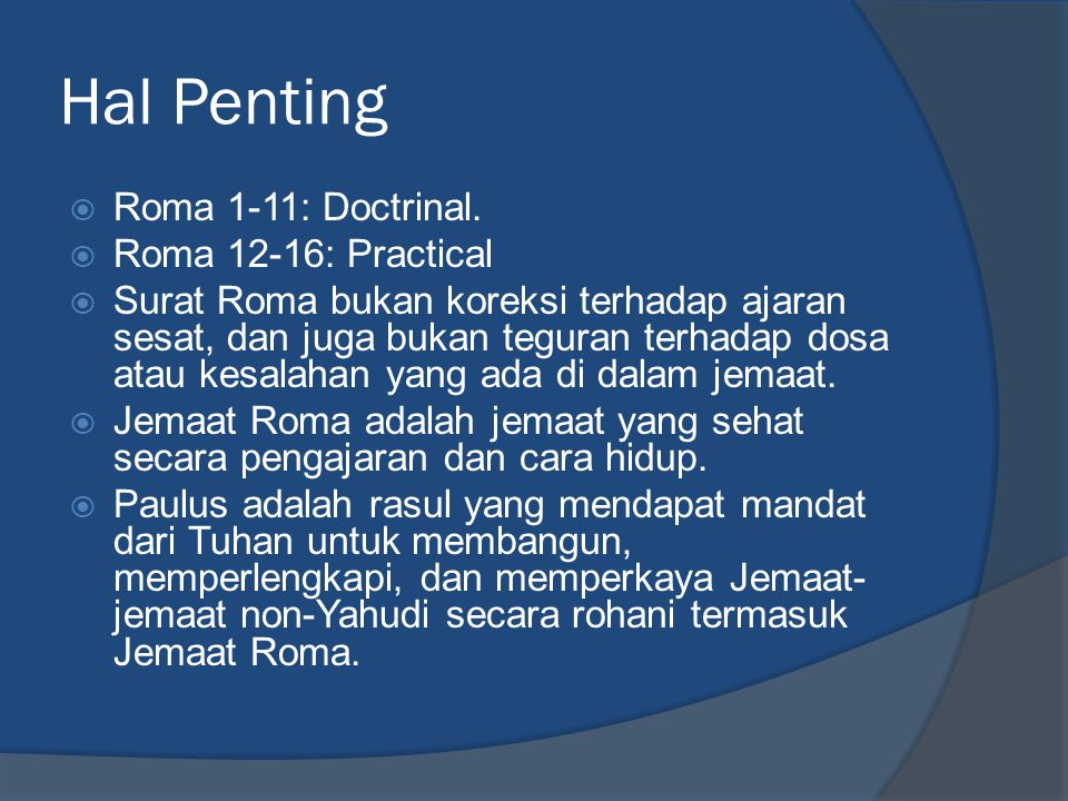Hal Penting Roma 1-11: Doctrinal. Roma 12-16: Practical