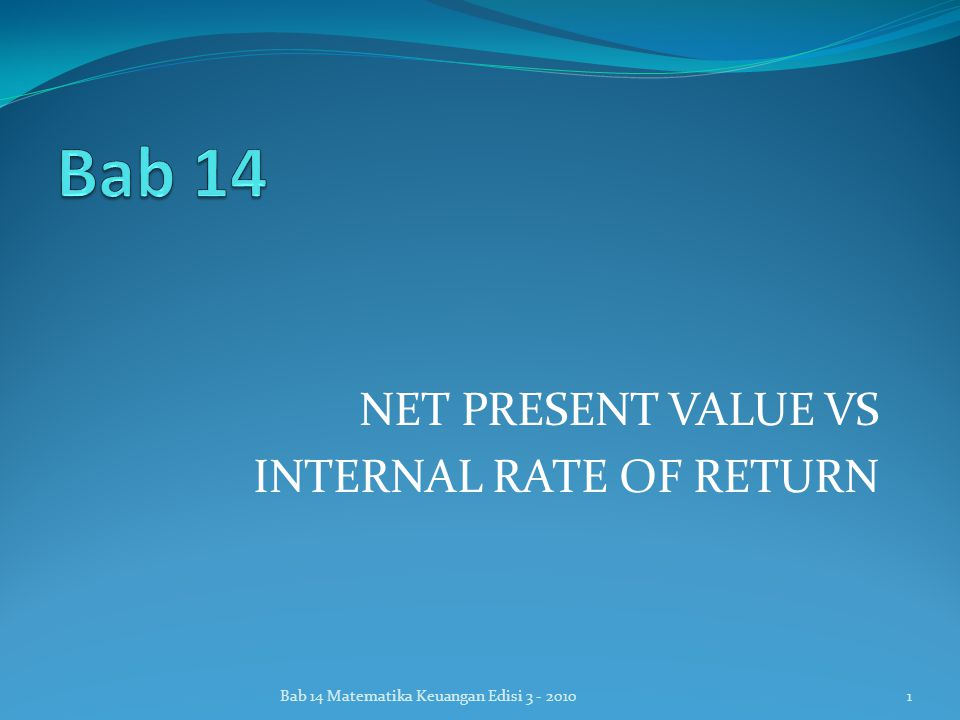NET PRESENT VALUE VS INTERNAL RATE OF RETURN