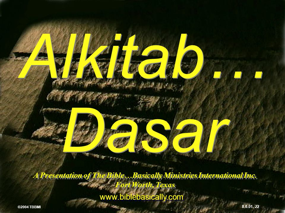 Alkitab… Dasar PLEASE PUT THE TITLE AND SUBTITLES INTO YOUR NATIONAL LANGUAGE AND LEAVE THE WEBSITE UNCHANGED.
