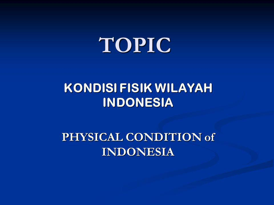 KONDISI FISIK WILAYAH INDONESIA PHYSICAL CONDITION of INDONESIA