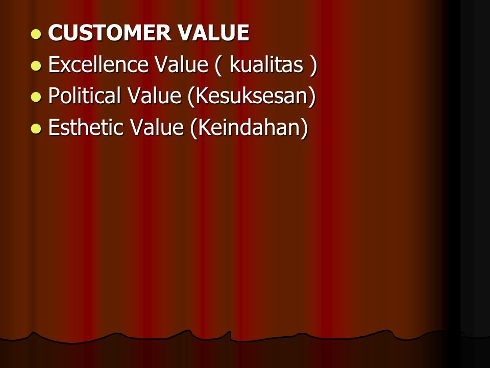 CUSTOMER VALUE Excellence Value ( kualitas ) Political Value (Kesuksesan) Esthetic Value (Keindahan)