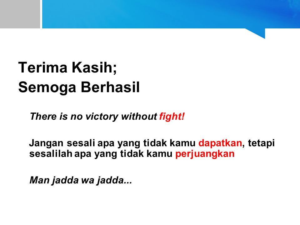 Terima Kasih; Semoga Berhasil There is no victory without fight!