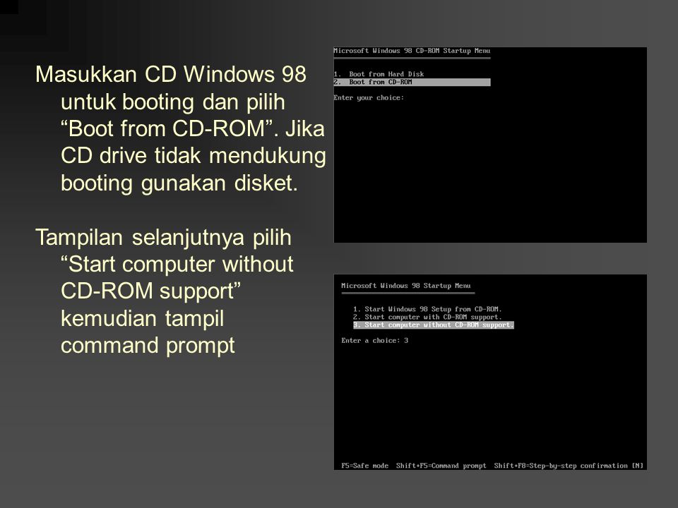 Masukkan CD Windows 98 untuk booting dan pilih Boot from CD-ROM