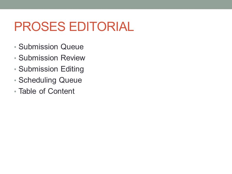 PROSES EDITORIAL Submission Queue Submission Review Submission Editing