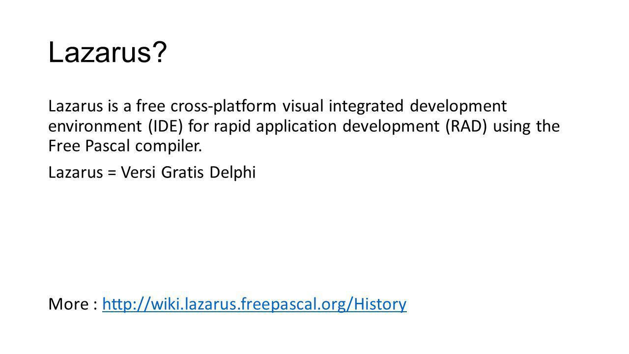 Lazarus? Lazarus is a free cross-platform visual integrated