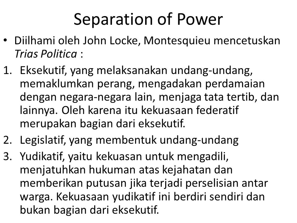 Separation of Power Diilhami oleh John Locke, Montesquieu mencetuskan Trias Politica :