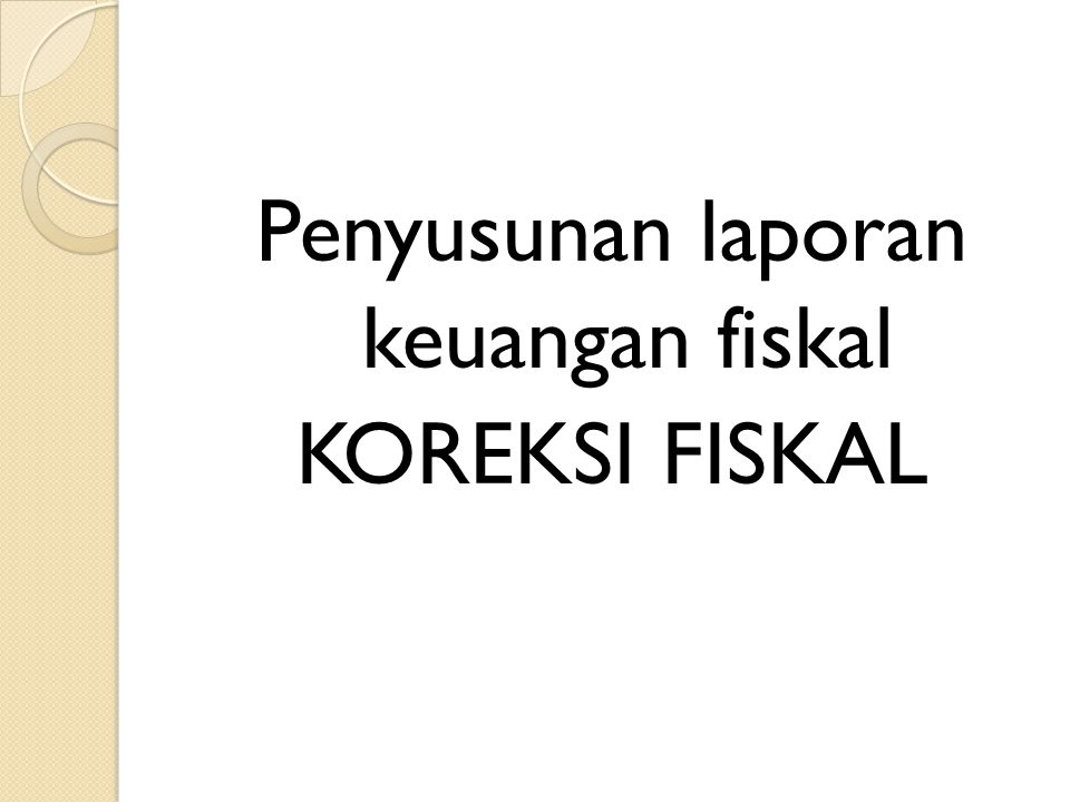 Penyusunan Laporan Keuangan Fiskal Koreksi Fiskal Ppt Download