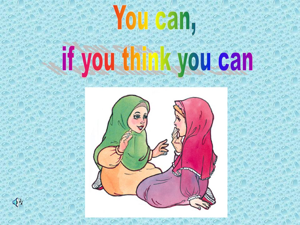 You can, if you think you can