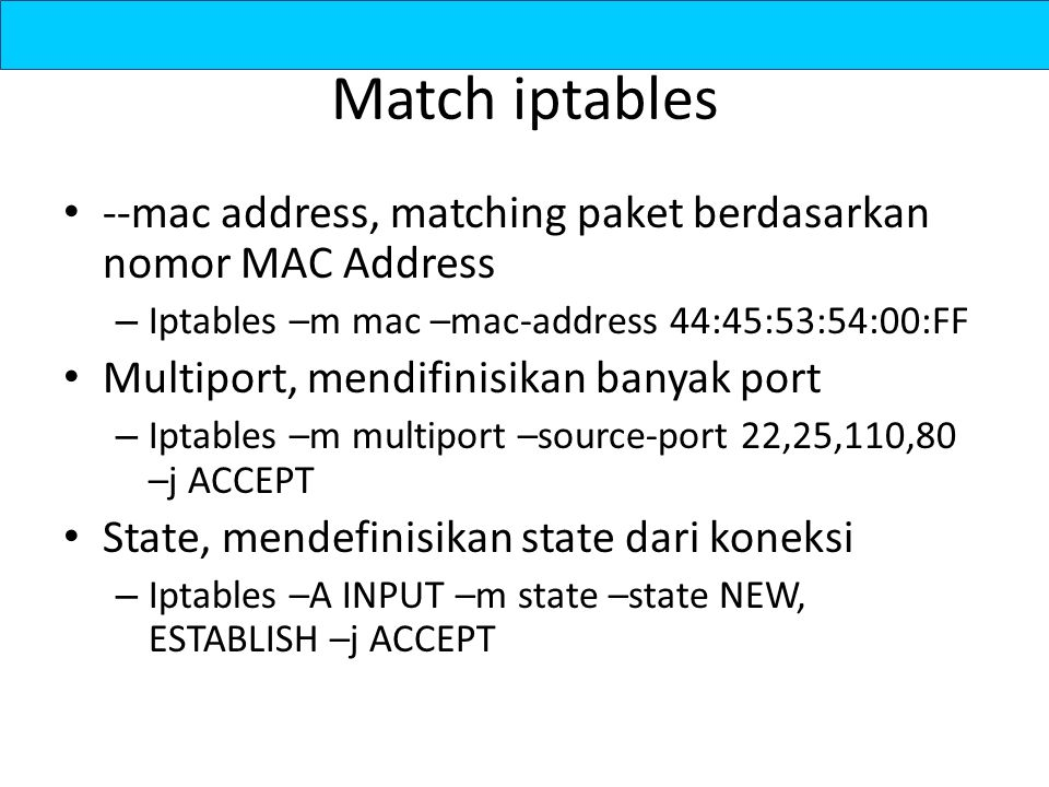 Match iptables --mac address, matching paket berdasarkan nomor MAC Address. Iptables –m mac –mac-address 44:45:53:54:00:FF.