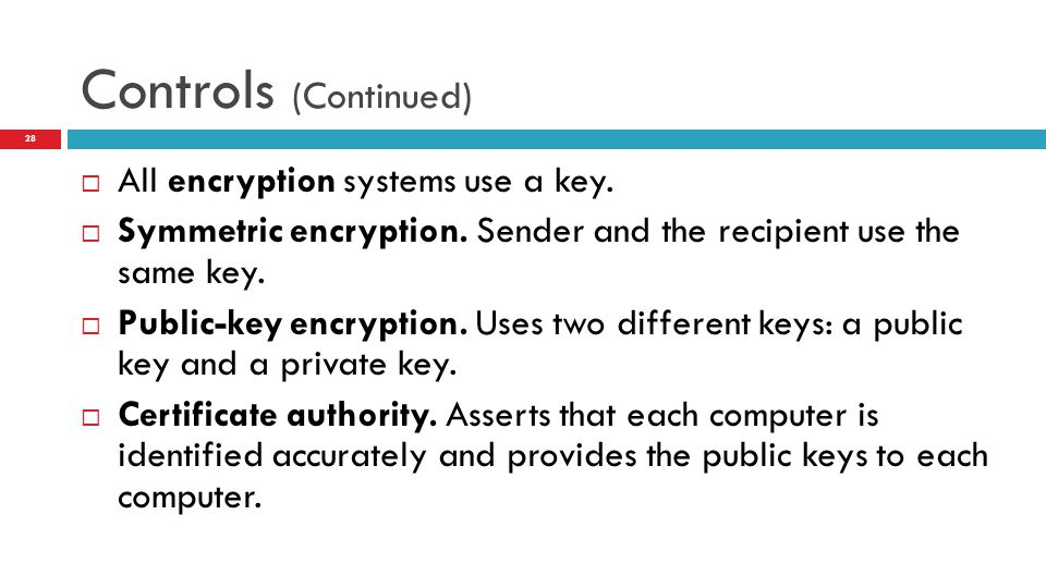 Controls (Continued) All encryption systems use a key.