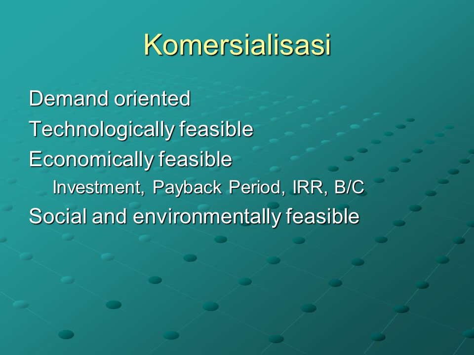 Komersialisasi Demand oriented Technologically feasible