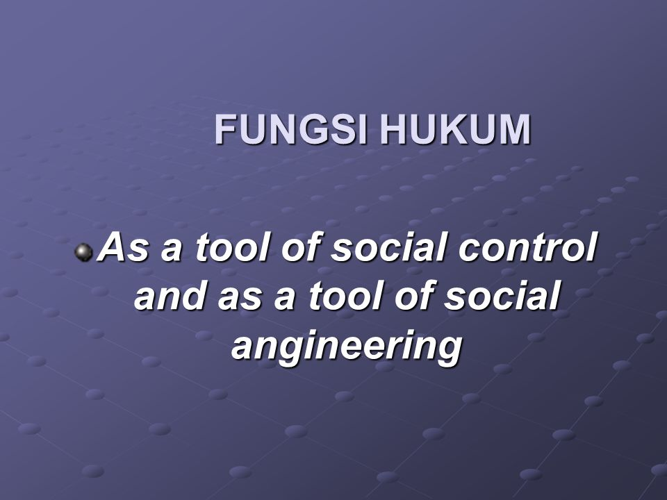 As a tool of social control and as a tool of social angineering