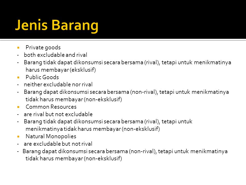 Jenis Barang Private goods - both excludable and rival