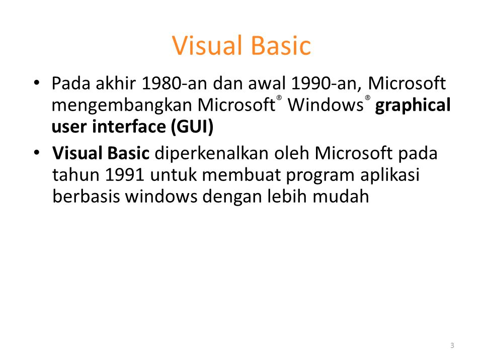 Visual Basic Pada akhir 1980-an dan awal 1990-an, Microsoft mengembangkan Microsoft® Windows® graphical user interface (GUI)