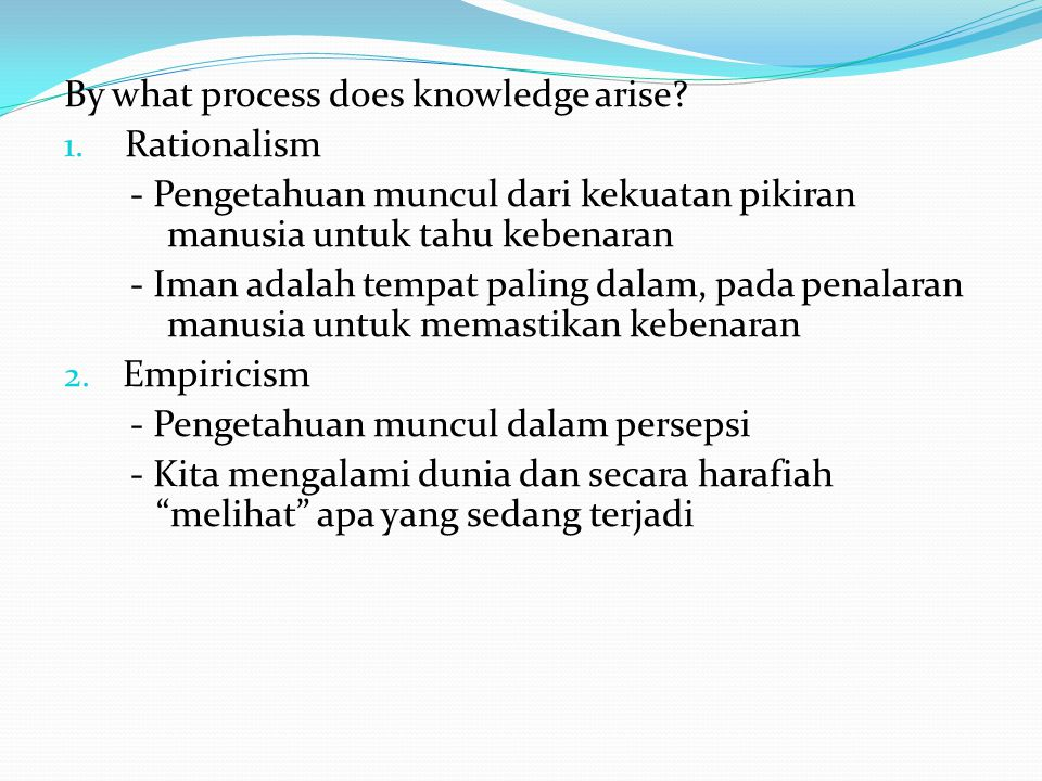 By what process does knowledge arise