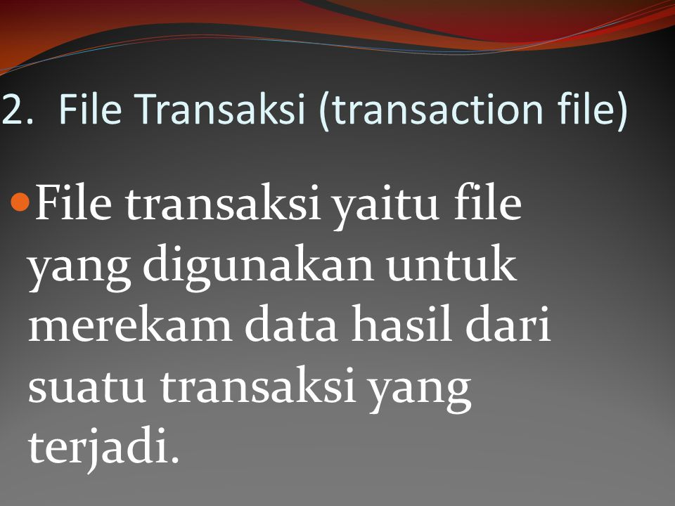2. File Transaksi (transaction file)