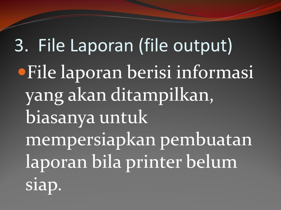 3. File Laporan (file output)