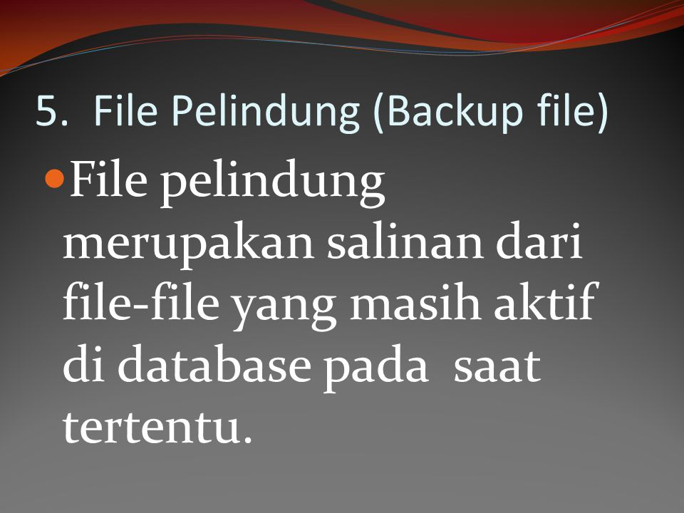 5. File Pelindung (Backup file)