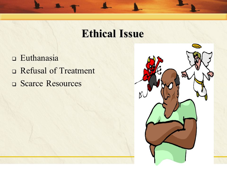 Ethical Issue Euthanasia Refusal of Treatment Scarce Resources