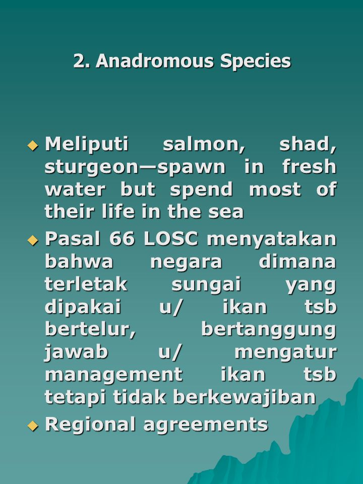 2. Anadromous Species Meliputi salmon, shad, sturgeon—spawn in fresh water but spend most of their life in the sea.