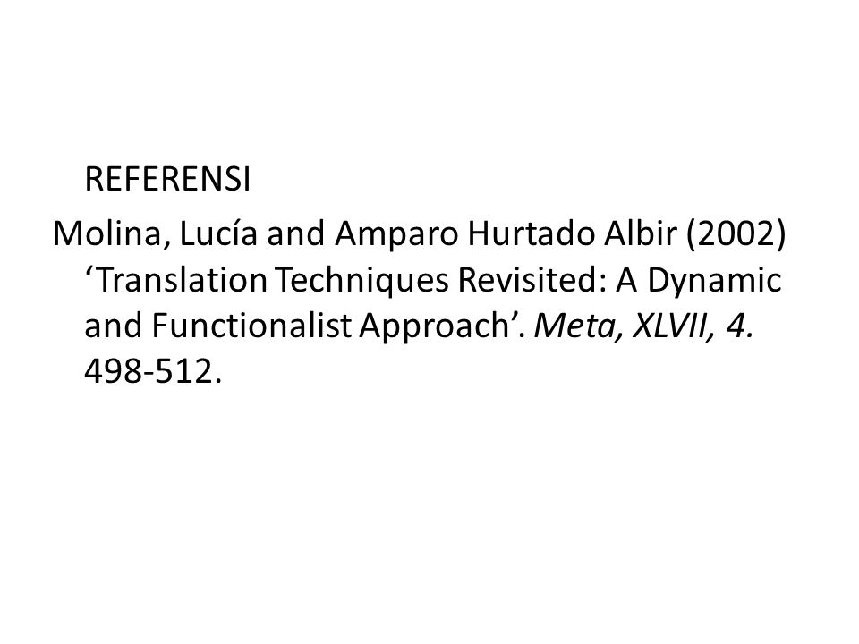 REFERENSI Molina, Lucía and Amparo Hurtado Albir (2002) 'Translation Techniques Revisited: A Dynamic and Functionalist Approach'.