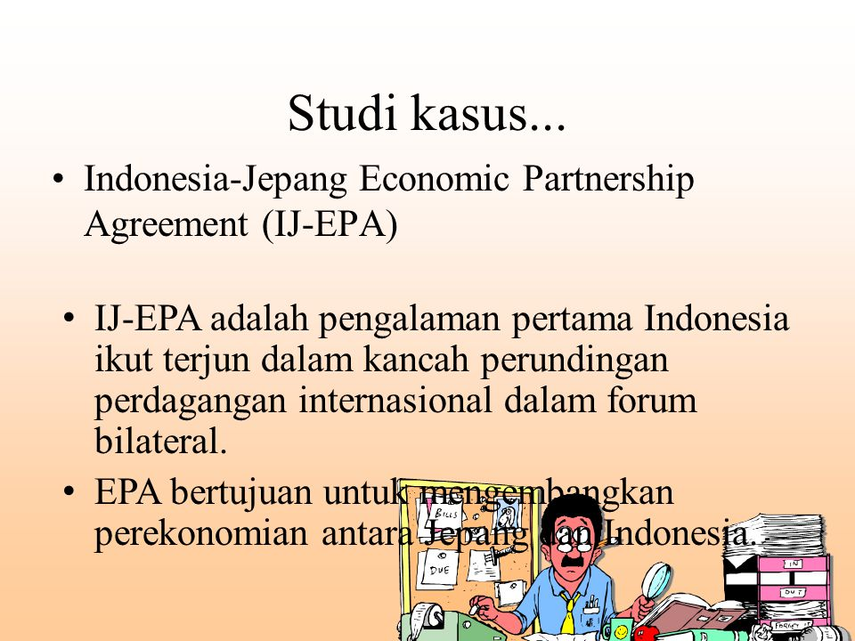 Studi kasus... Indonesia-Jepang Economic Partnership Agreement (IJ-EPA)