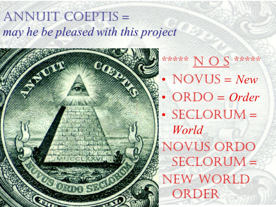 ANNUIT COEPTIS = may he be pleased with this project