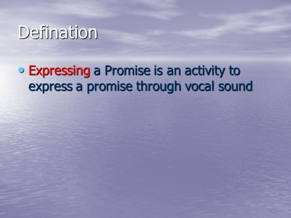 Defination Expressing a Promise is an activity to express a promise through vocal sound