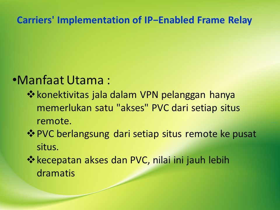 Manfaat Utama : Carriers Implementation of IP−Enabled Frame Relay